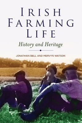 Irish Farming Life: History and Heritage  by  Jonathan Bell