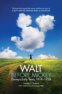 Walt Before Mickey: Disney S Early Years, 1919 1928 Timothy S Susanin