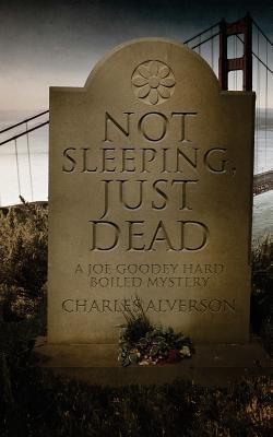Not Sleeping, Just Dead  by  Charles Alverson