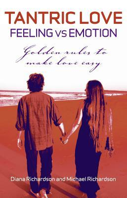 Tantric Love: Feeling Vs Emotion: Golden  by  Diana Richardson