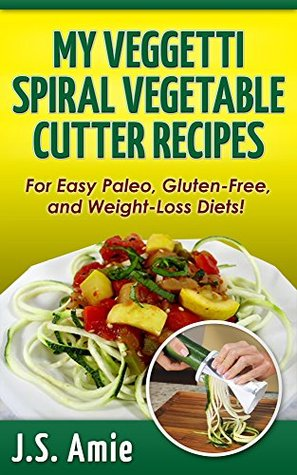 MY PADERNO VEGETABLE SPIRALIZER RECIPE BOOK: Delectable and Surprisingly Easy Paleo, Gluten-Free and Weight Loss Recipes! (Spiral Vegetable Series Book 2)  by  J.S. Amie