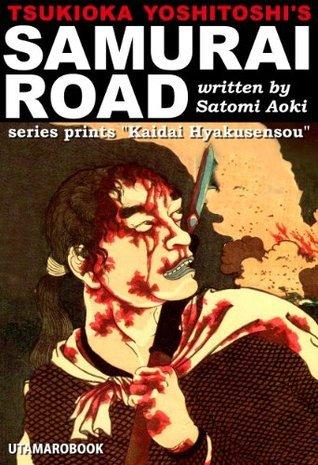 Tsukioka Yoshitoshis Samurai Road (UTAMAROBOOK) UTAMAROBOOK - Satomi Aoki