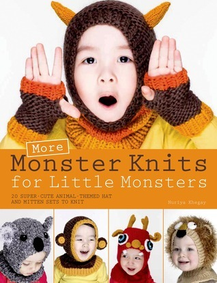 More Monster Knits for Little Monsters: 20 Super-Cute Animal-Themed Hat and Mitten Sets to Knit Nuriya Khegay