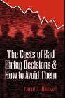 The Costs of Bad Hiring Decisions and How to Avoid Them  by  Carol A. Hacker