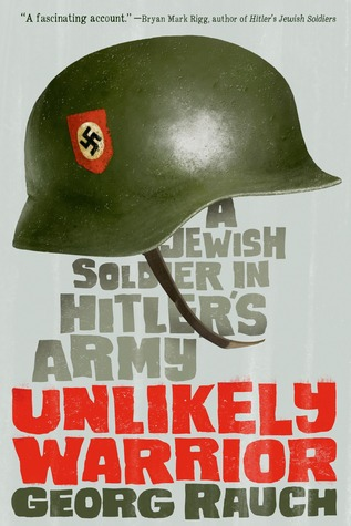 Unlikely Warrior: A Jewish Soldier in Hitlers Army  by  Georg Rauch