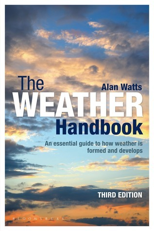 The Weather Handbook: An Essential Guide to How Weather is Formed and Develops Alan James Watts