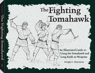 Fighting Tomahawk: An Illustrated Guide to Using the Tomahawk and Long Knife as Weapons Dwight. C McLemore