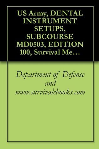 US Army, DENTAL INSTRUMENT SETUPS, SUBCOURSE MD0503, EDITION 100, Survival Medical Manual  by  Department of Defense and www.survivalebooks.com