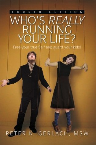 Whos Really Running Your Life? Fourth Edition: Free Your True Self from Custody,and Guard Your Kids Peter K. Gerlach