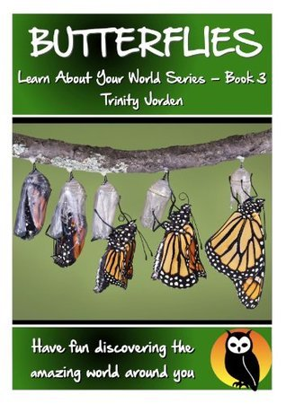 Butterflies: Learn About Your World Series - Book 3 Trinity Jorden