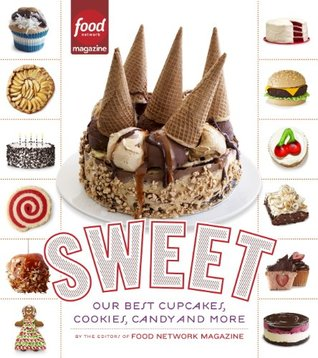 Sweet: Our Best Cupcakes, Cookies, Candy, and More  by  Editors of Food Network Magazine