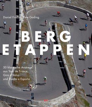 Bergetappen: 50 klassische Anstiege aus Tour de France, Giro dItalia und Vuelta a España Daniel Friebe