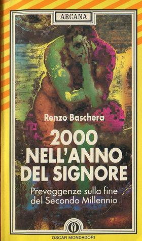 2000, nellanno del Signore: preveggenze sulla fine del secondo millennio Renzo Baschera