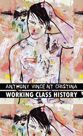 Working Class History: Love Stories for Criminals, Laborers and the Underworld  by  Anthony Cristina