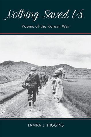 Nothing Saved Us: Poems of the Korean War  by  Tamra J. Higgins