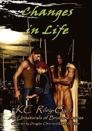 Changes in Life (Unnaturals of Brisbane, #3) KC Riley-Gyer