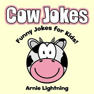 Cow Jokes for Kids! Funny Cow Joke Book: Funny Jokes about Cows! (Cute Illustrations and Pictures) (Funny Animal Jokes eBook for Children)  by  Arnie Lightning