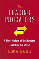 The Leading Indicators: A Short History of the Numbers That Rule Our World