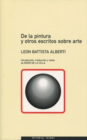 De la pintura y otros escritos sobre arte  by  Leon Battista Alberti