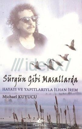 Sürgün Gibi Masallarda - Hayatı ve Yapıtlarıyla İlhan İrem  by  Michael Kuyucu