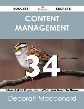 Content Management 34 Success Secrets - 34 Most Asked Questions On Content Management - What You Need To Know  by  Deborah MacDonald