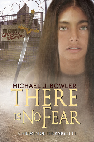 There Is No Fear (Children of the Knight, #3)  by  Michael J.  Bowler