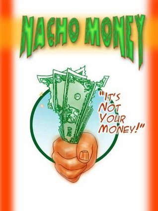 Nacho Money (Can I Have Some Money? Book 4)  by  Dillon Sparks