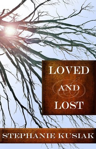 Loved and Lost Stephanie Kusiak