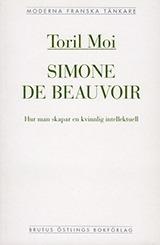 Simone de Beauvior: Hur man skapar en kvinnlig intellektuell  by  Toril Moi