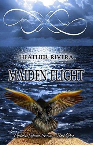 Maiden Flight (Golden Raven Series Book 2)  by  Heather S. Friedman Rivera