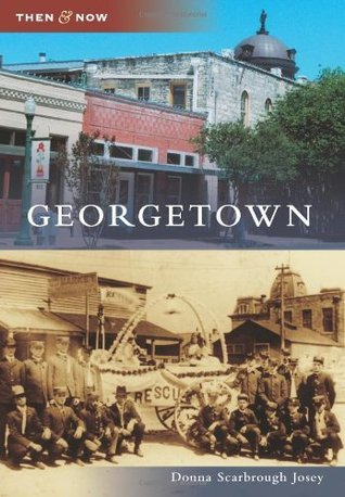 Georgetown, Texas (Then and Now)  by  Donna Scarbrough Josey