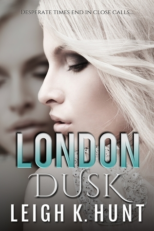 London Dusk (Dawn to Dusk, #1) Leigh K. Hunt