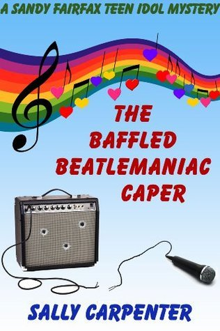 The Baffled Beatlemaniac Caper (Sandy Fairfax Teen Idol Mysteries Book 1) Sally Carpenter