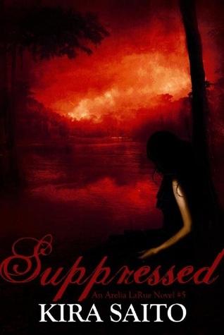 Suppressed, An Arelia LaRue Novel #5 Kira Saito