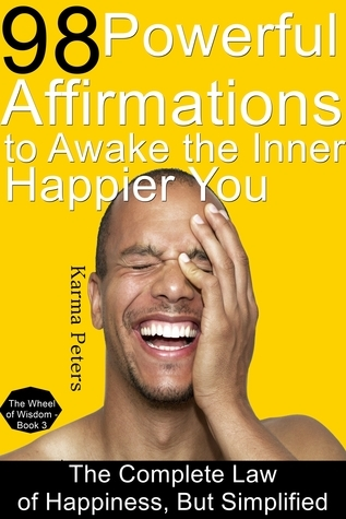 98 Powerful Affirmations to Awake the Inner, Happier You  by  Karma Peters