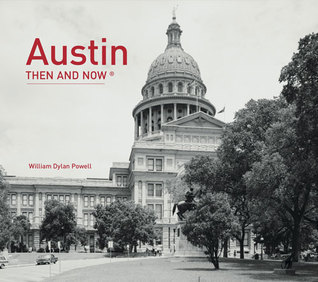 Austin: Then and Now®  by  William Dylan Powell