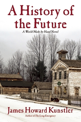 A History of the Future (World Made By Hand, #3)  by  James Howard Kunstler