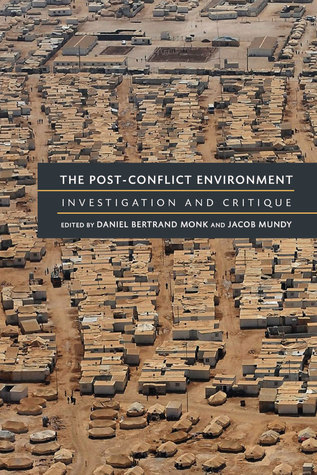 The Post-Conflict Environment: Investigation and Critique Daniel Monk