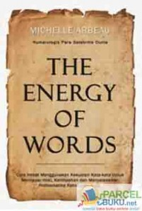 The Energy of Words: Cara Hebat Menggunakan Kekuatan Kata-Kata untuk Mencapai Hoki, Kelimpahan, dan Menyelesaikan Problematika Kehidupan Anda Michelle Arbeau