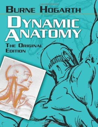 Dynamic Anatomy: The Original Edition  by  Burne Hogarth