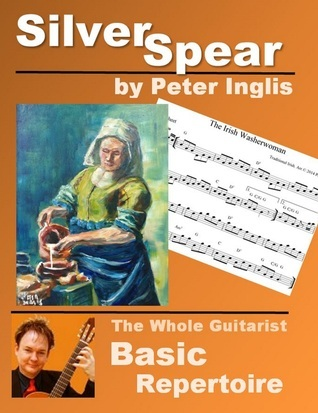 Silver Spear (The Whole Guitarist: Basic Repertoire #2)  by  Peter   Inglis