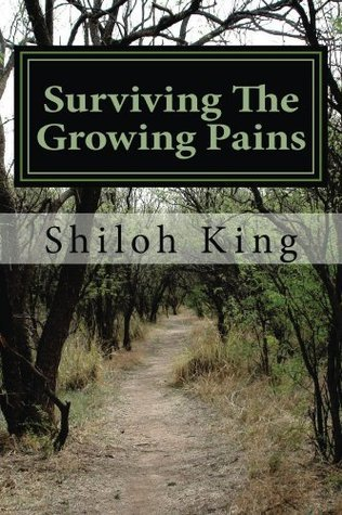 SURVIVING THE GROWING PAINS: Cultivating the mentality of a champion  by  Shiloh King