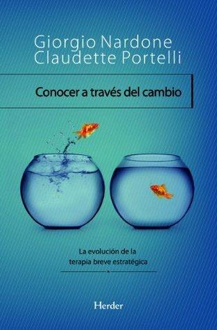 Conocer a través del cambio: La evolución de la terapia breve estratégica Giorgio Nardone