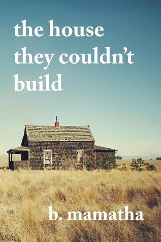 The House They Couldnt Build  by  B. Mamatha