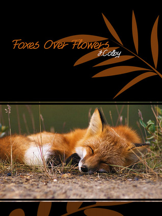 Foxes Over Flowers J.  Colby