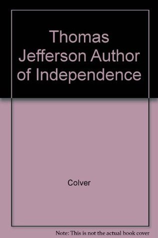 Thomas Jefferson : Author of Independence  by  Anne Colver