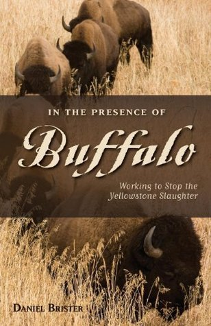 In the Presence of Buffalo: Working to Stop the Yellowstone Slaughter (The Pruett Series) Daniel Brister