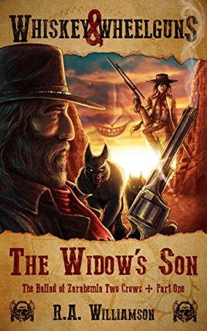 The Widows Son: A Whiskey & Wheelguns Serial Adventure (The Ballad of Zarahemla Two Crows Book 1) R.A. Williamson