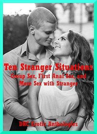 Ten Stranger Situations: Group Sex, First Anal Sex, and More Sex with Stranger: Ten Explicit Erotica Stories  by  Kimmie Katt