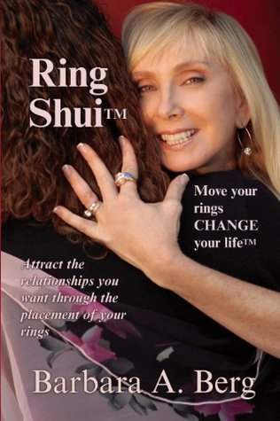 Ring Shui Move your rings CHANGE your life  by  Barbara A. Berg